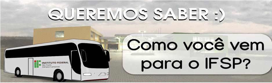 Pesquisa sobre os meios de transporte para o Câmpus Campinas